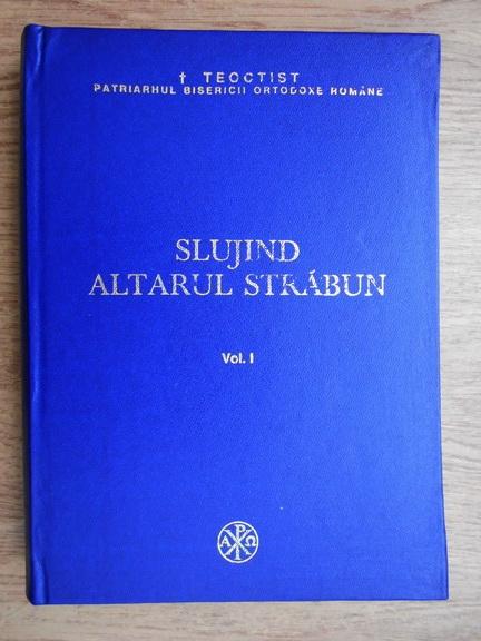 Anticariat: Teoctist - Slujind Altarul strabun (volumul 1)