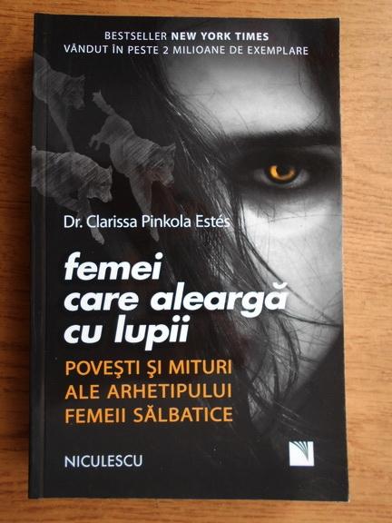 Anticariat: Clarissa Pinkola Estes - Femei care alearga cu lupii. Povesti si mituri ale arhetipului femeii salbatice