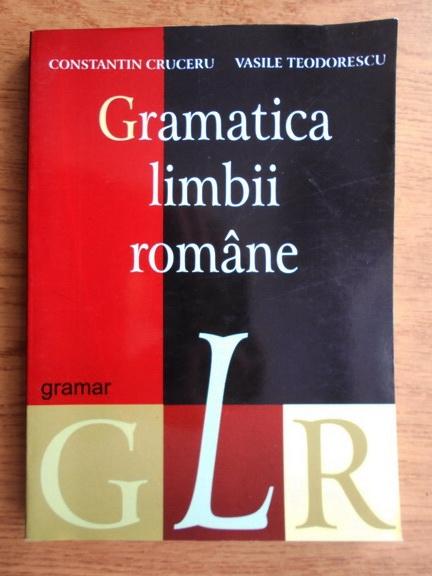 Anticariat: Constantin Cruceru - Gramatica limbii romane