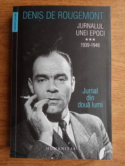 Anticariat: Denis de Rougemont - Jurnalul unei epoci 1939-1946 (volumul 3)