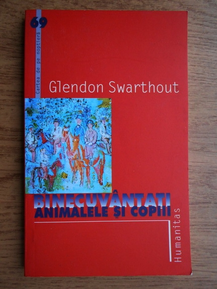 Anticariat: Glendon Swarthout - Binecuvantati animalele si copiii