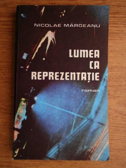 Anticariat: Nicolae Margeanu - Lumea ca reprezentatie