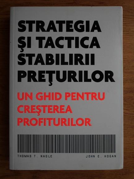 Anticariat: Thomas Nagler - Strategia si tactica stabilirii preturilor. Un ghid pentru cresterea profiturilor
