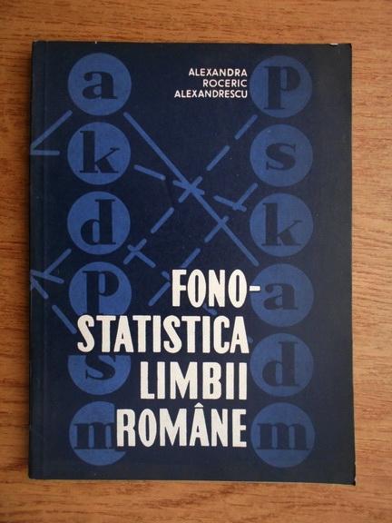 Anticariat: Alexandra Roceric Alexandrescu - Fonostatistica limbii romane
