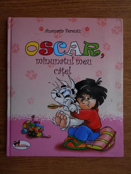 Anticariat: Anamaria Ferentz - Oscar, minunatul meu catel
