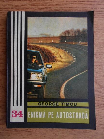 Anticariat: George Timcu - Enigma pe autostrada