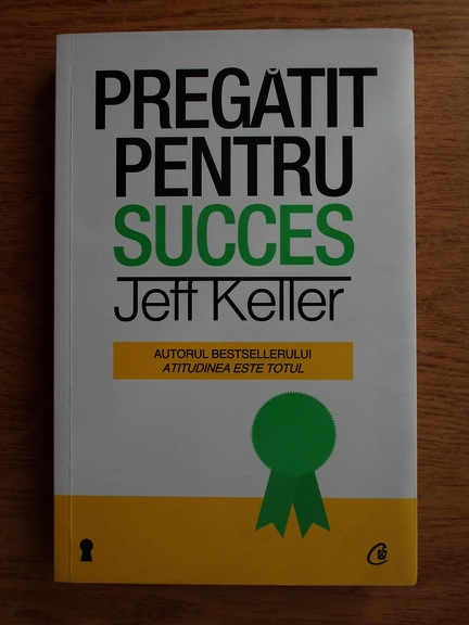 Anticariat: Jeff Keller - Pregatit pentru succes