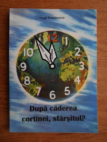 Anticariat: Virgil Dumitrescu - Dupa caderea cortinei, sfarsitul?