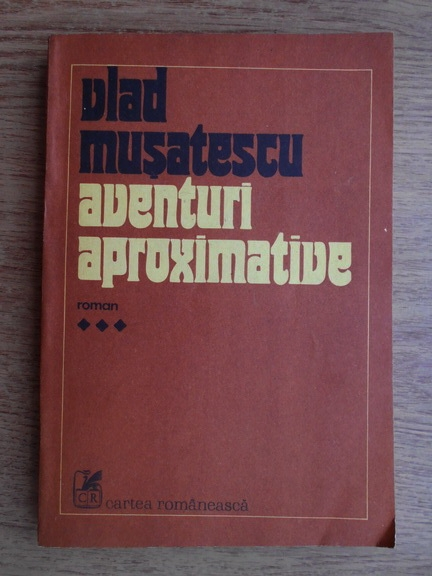 Anticariat: Vlad Musatescu - Aventuri aproximative (volumul 3)