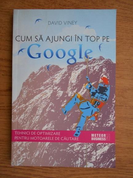 Anticariat: David Viney - Cum sa ajungi in top pe Google