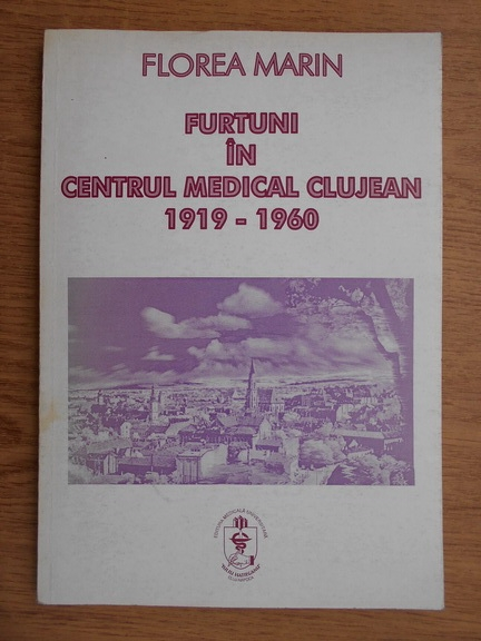 Anticariat: Florea Marin - Furtuni in centrul medical clujean 1919-1960