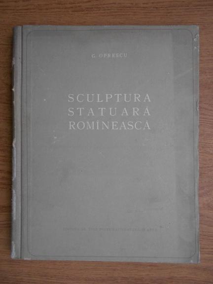 Anticariat: G. Oprescu - Sculptura statuara romaneasca