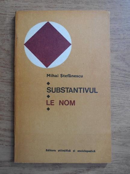 Anticariat: Mihai Stefanescu - Substantivul. Le nom