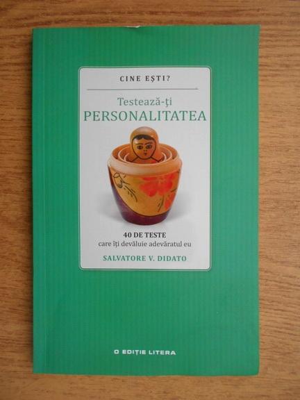 Anticariat: Salvatore V. Didato - Testeaza-ti personalitatea. 40 de teste care iti dezvaluie adevaratul eu