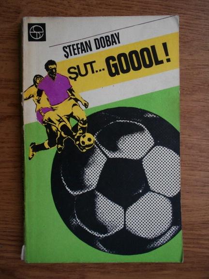 Anticariat: Stefan Dobay - Sut... Goool!