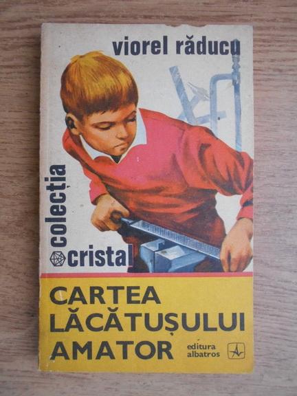 Anticariat: Viorel Raducu - Cartea lacatusului amator