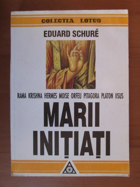 Anticariat: Eduard Schure - Marii initiati (Rama Krishna, Hermes, Moise, Orfeu, Pitagora, Platon, Iisus)