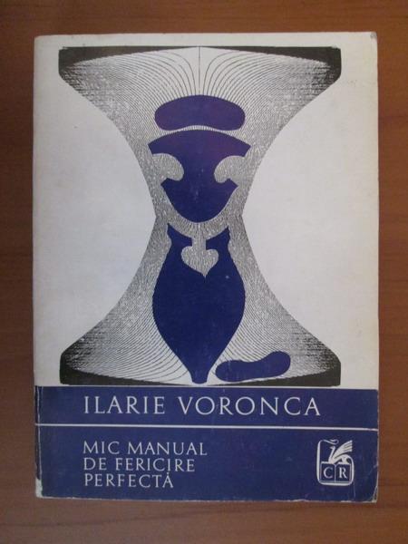 Anticariat: Ilarie Voronca - Mic manual de fericire perfecta