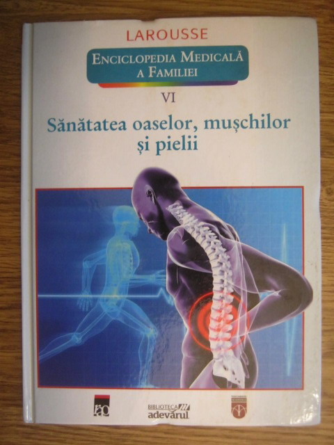 Anticariat: Larousse. Enciclopedia medicala a familiei, vol. 6. Sanatatea oaselor, muschilor si pielii
