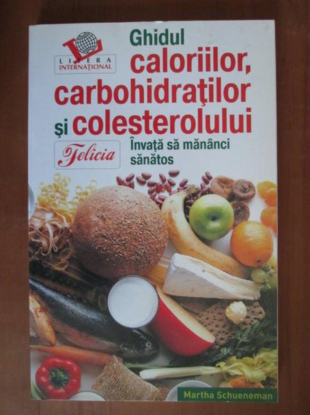 Anticariat: Martha Schueneman - Ghidul caloriilor, carbohidratilor si colesterolului