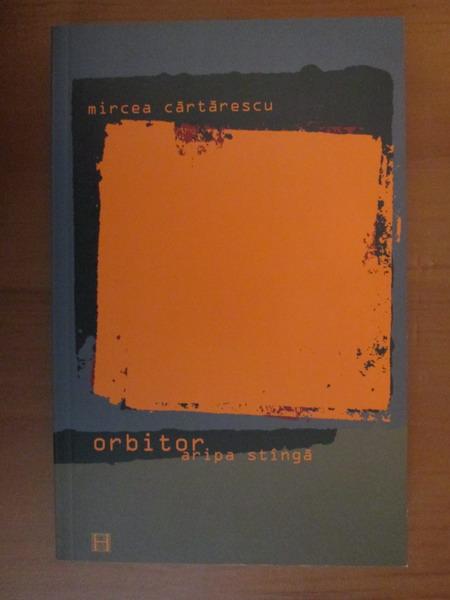 Anticariat: Mircea Cartarescu - Orbitor. Aripa stanga