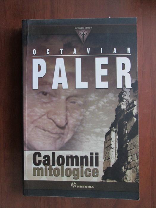 Anticariat: Octavian Paler - Calomnii mitologice