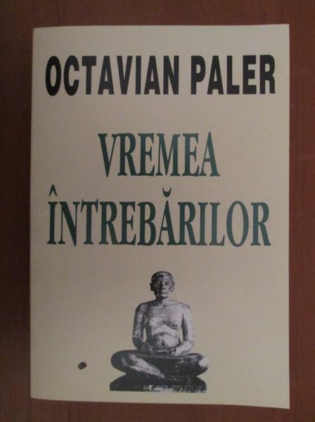 Anticariat: Octavian Paler - Vremea intrebarilor