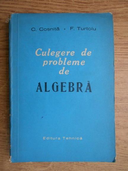 Anticariat: C. Cosnita - Culegere de probleme de algebra