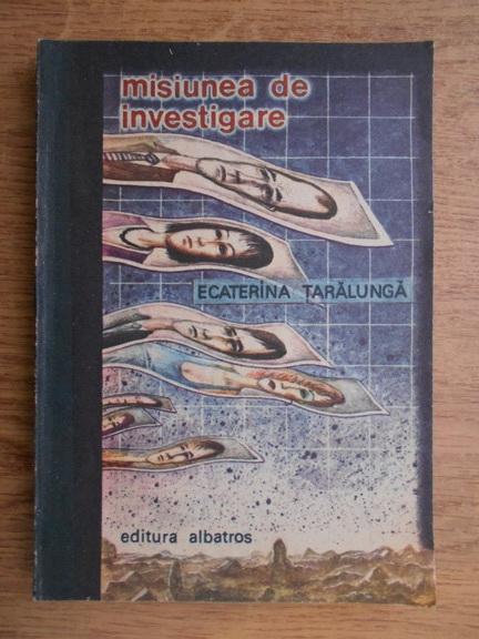 Anticariat: Ecaterina Taralunga - Misiunea de investigare