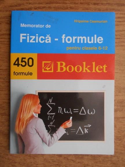 Anticariat: Hripsime Ceamurian - Memorator de fizica-formule pentru clasele 6-12