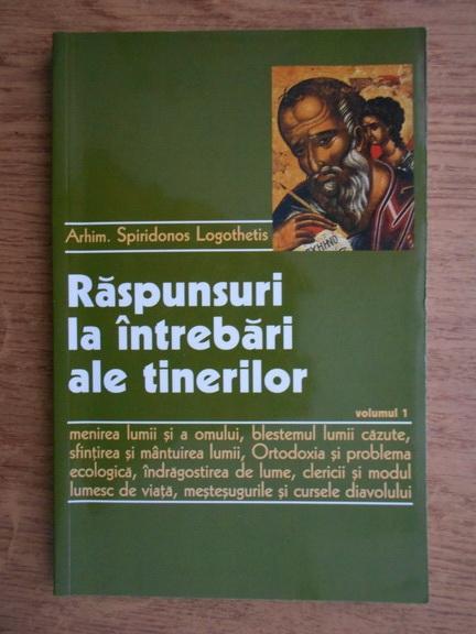 Anticariat: Spiridonos Logothetis - Raspunsuri la intrebri ale tinerilor (volumul 1)