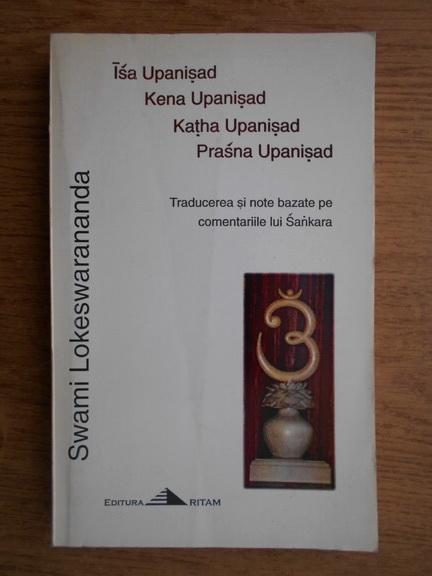 Anticariat: Swami Lokeswarananda - Isa Upanishad. Kena Upanishad. Katha Upanishad. Prasna Upanisad