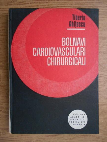 Anticariat: Tiberiu Ghitescu - Bolnavi cardiovasculari chirurgicali