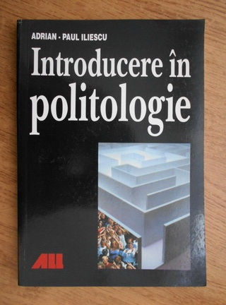 Anticariat: Adrian Paul Iliescu - Introducere in politologie