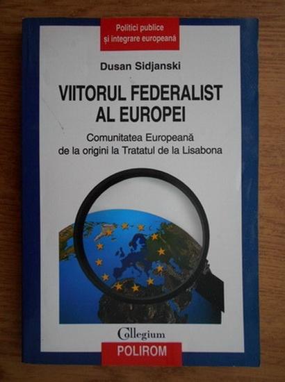Anticariat: Dusan Sidjanski - Viitorul federalist al Europei