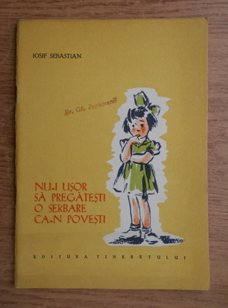 Anticariat: Iosif Sebastian - Nu-i usor sa pregatesti o serbare ca-n povesti