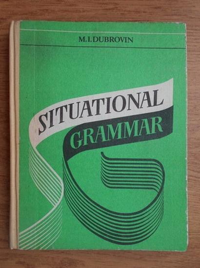 Anticariat: M. I. Dubrovin - Situational grammar
