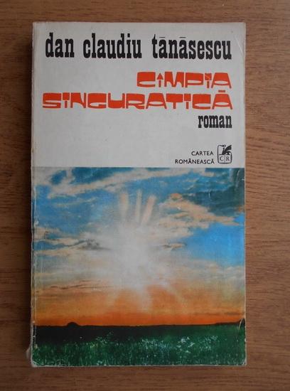 Anticariat: Dan Claudiu Tanasescu - Campia singuratica