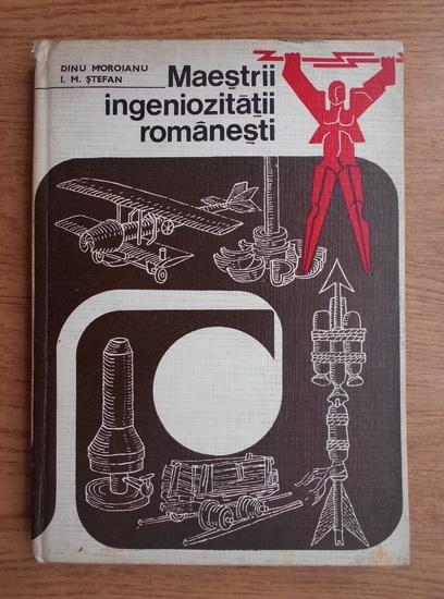Anticariat: Dinu Moroianu - Maestrii ingeniozitatii romanesti