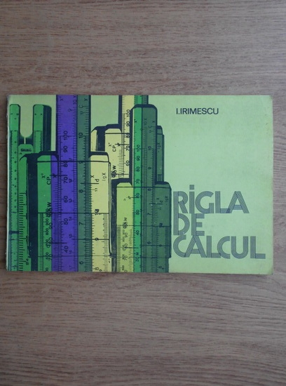 Anticariat: I. Irimescu - Rigla de calcul