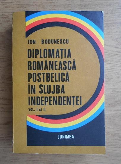 Anticariat: Ion Bodunescu - Diplomatia romaneasca postbelica in slujba independentei (2 volume coligate)