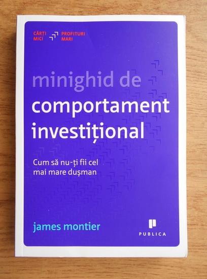 Anticariat: James Montier - Minighid de comportament investitional