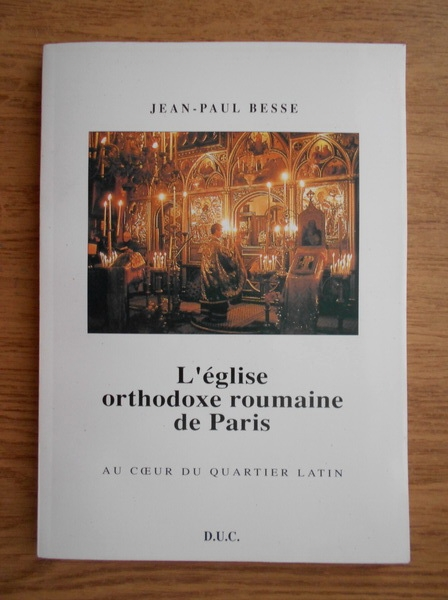 Anticariat: Jean Paul Besse - L'eglise orthodoxe roumaine de Paris