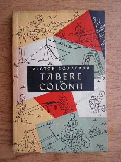 Anticariat: Victor Cojocaru - Tabere si colonii