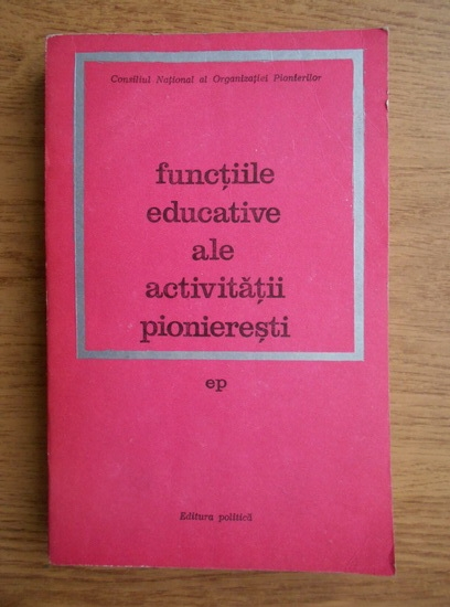 Anticariat: Virgil Radulian - Functiile educative ale activitatii pionieresti
