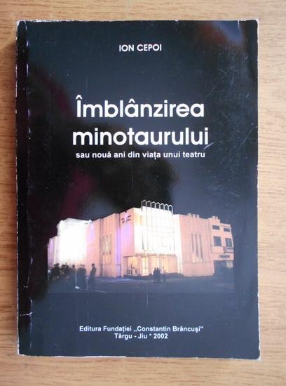 Anticariat: Ion Cepoi - Imblanzirea minotaurului sau noua ani din viata unui teatru