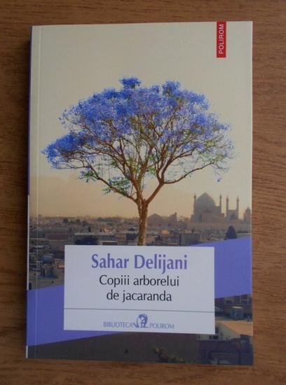 Anticariat: Sahar Delijani - Copiii arborelui de jacaranda