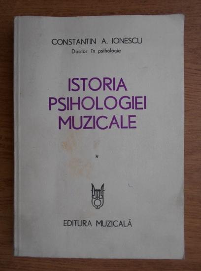 Anticariat: Constantin Ionescu - Istoria psihologiei muzicale (volumul 1)