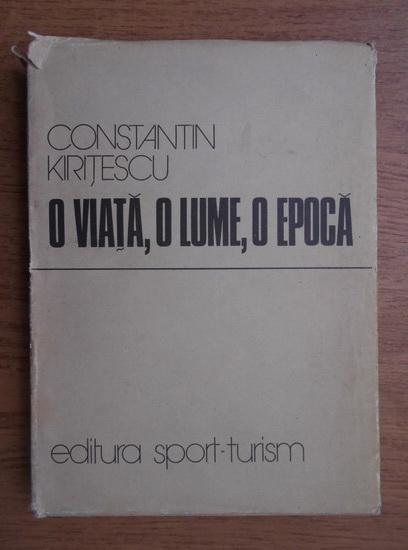Anticariat: Constantin Kiritescu - O viata, o lume, o epoca