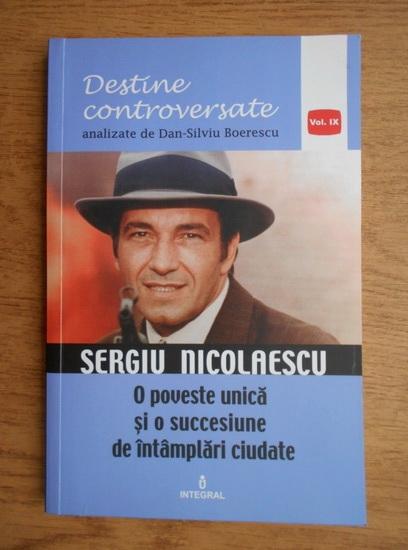Anticariat: Dan Silviu Boerescu - Sergiu Nicolaescu. O poveste unica si o succesiune de intamplari ciudate. Mituri urbane si docu-drame insotite de consemnari din presa